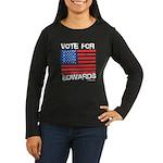 Vote for Edwards Women's Long Sleeve Dark T-Shirt