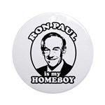 Ron Paul is my homeboy Ornament (Round)