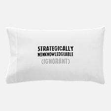 STRATEGICALLY NONKOWLEDGEABLE - (IGNOR Pillow Case