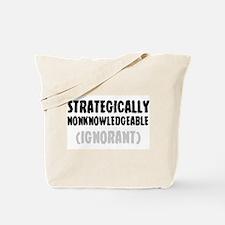 STRATEGICALLY NONKOWLEDGEABLE - (IGNORANT Tote Bag