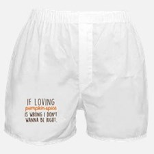 If Loving Pumpkin Spice is Wrong, I D Boxer Shorts