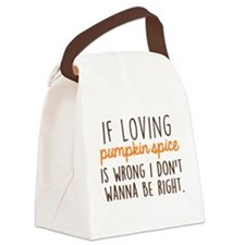If Loving Pumpkin Spice is Wrong, Canvas Lunch Bag