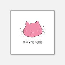 Meow We're Talking Sticker