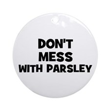 don't mess with parsley Ornament (Round)