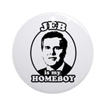 Jeb is my homeboy Ornament (Round)