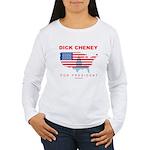 Dick Cheney for President Women's Long Sleeve T-Sh