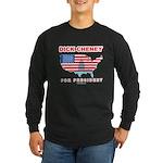 Dick Cheney for President Long Sleeve Dark T-Shirt