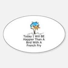 TODAY I WILL BE HAPPIER THAN A BIRD Sticker (Oval)