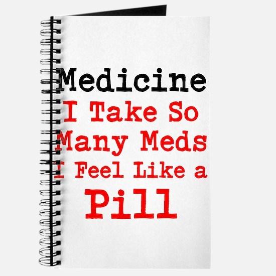 Medicine I take so many Meds I feel like a Pill Jo