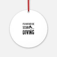 I'd Rather Be SCUBA Diving Round Ornament
