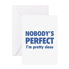 Nobody's perfect...I'm pretty close Greeting Card