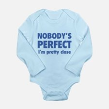 Nobody's perfect...I'm pretty close Long Sleeve In