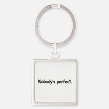 Nobody's perfect. Square Keychain