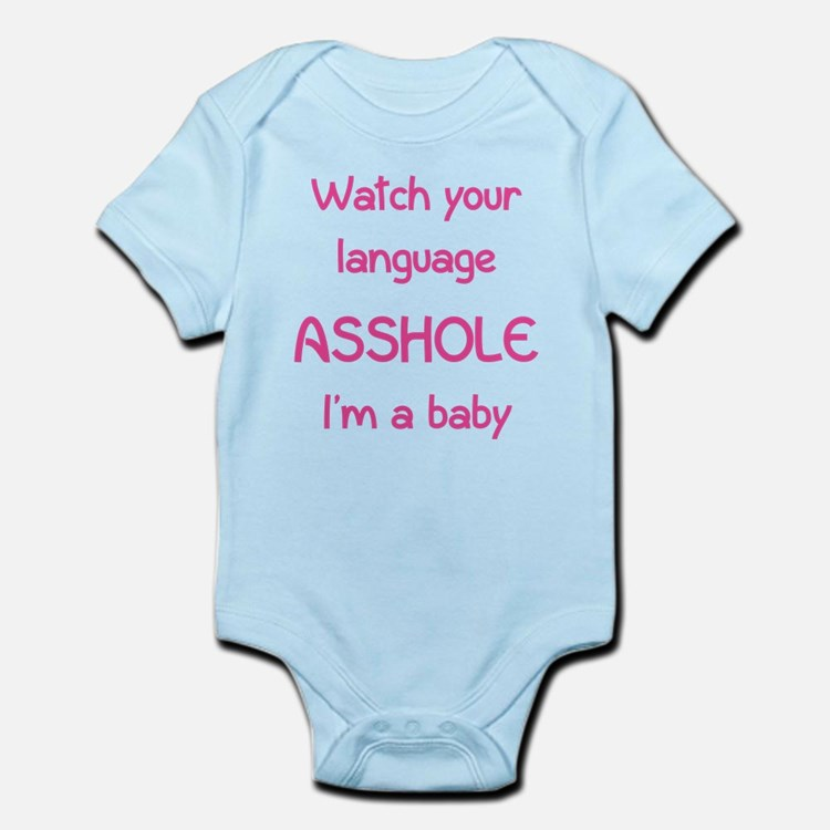 Watch your language asshole I'm a baby Infant Body