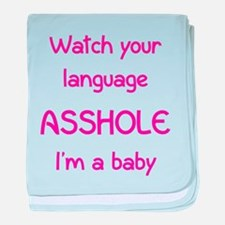 Watch your language asshole I'm a baby baby blanke