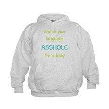 Watch your language asshole I'm a baby Hoodie