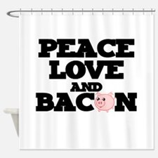 PEACE LOVE AND BACON Shower Curtain