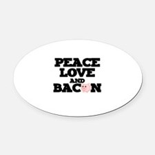 PEACE LOVE AND BACON Oval Car Magnet