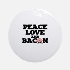 PEACE LOVE AND BACON Round Ornament