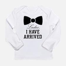 Ladies, I have arrived Long Sleeve Infant T-Shirt