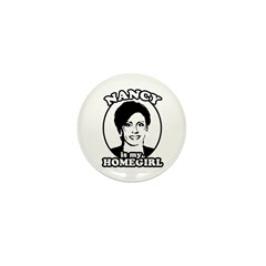 Nancy Pelosi is my homegirl Mini Button