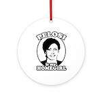 Pelosi is my homegirl Ornament (Round)