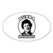 Bubba is my homeboy Oval Decal