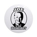 Joe is my homeboy Ornament (Round)
