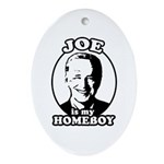 Joe is my homeboy Oval Ornament