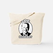 Joe is my homeboy Tote Bag
