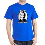 Joe is my homeboy Dark T-Shirt