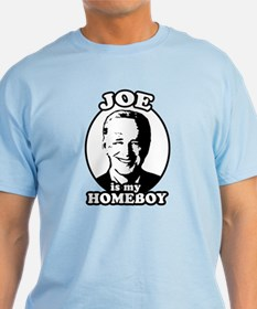 Joe is my homeboy T-Shirt