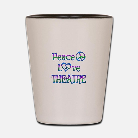 Peace Love Theatre Shot Glass