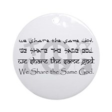 """We Share the Same God"" Ornament (Round)"