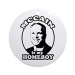 McCain is my homeboy Ornament (Round)