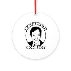 Kucinich is my homeboy Ornament (Round)
