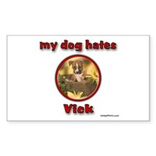 my dog hates Vick Rectangle Decal
