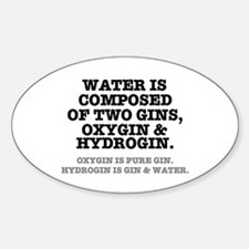 WATER IS COMPOSED OF TWO GINS - OXYGIN HY Decal