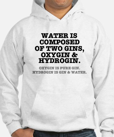 WATER IS COMPOSED OF TWO GINS - Hoodie