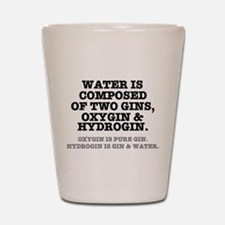 WATER IS COMPOSED OF TWO GINS - OXYGIN Shot Glass