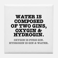 WATER IS COMPOSED OF TWO GINS - OXYGI Tile Coaster