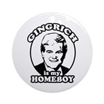 Gingrich is my homeboy Ornament (Round)