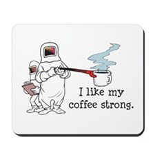 I Like My Coffee Strong Mousepad