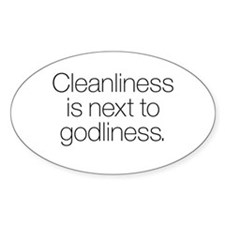 CLEANLINESS IS NEXT TO GODLINESS Decal