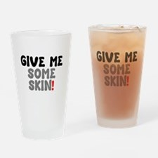 GIVE ME SOME SKIN! Drinking Glass