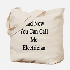 And Now You Can Call Me Electrician  Tote Bag