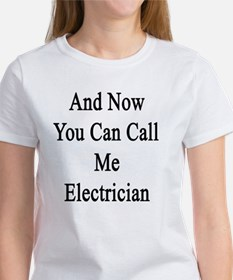 And Now You Can Call Me Electricia Women's T-Shirt