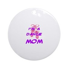 I'M A DANCE MOM Round Ornament