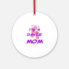 I'M A DANCE MOM Round Ornament