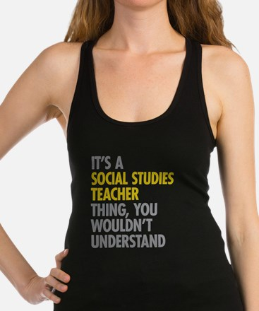 Social Studies Teacher Thing Racerback Tank Top